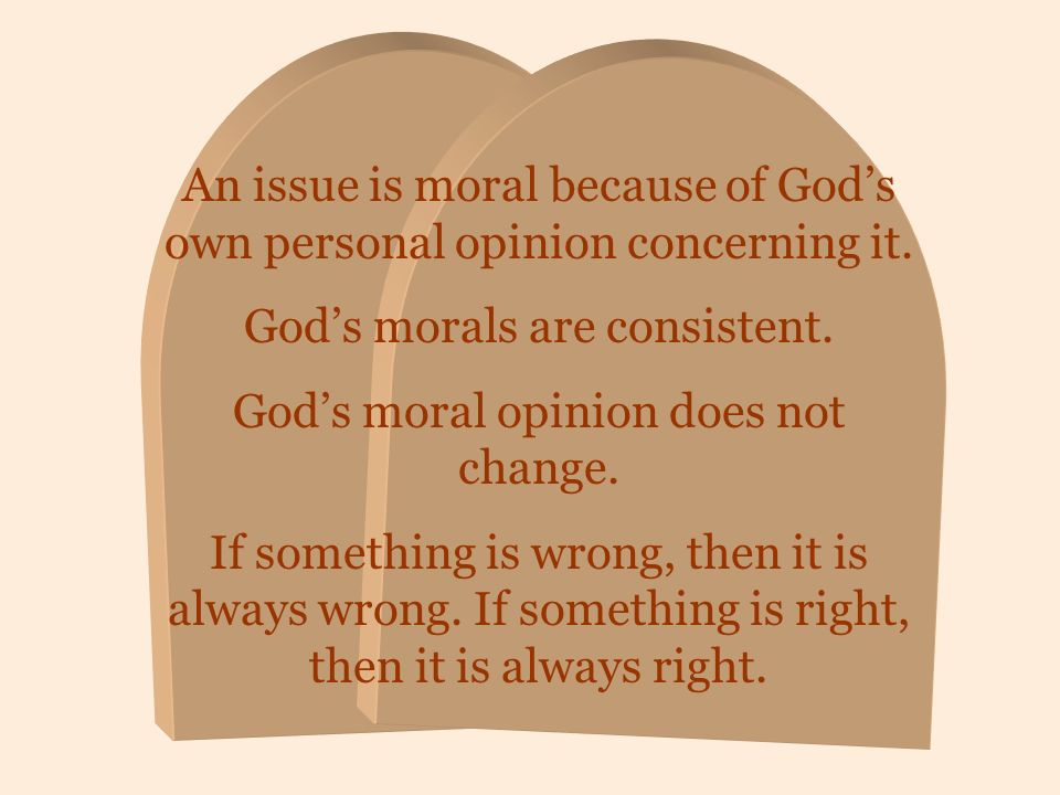 An issue is moral because of God's own personal opinion concerning it.