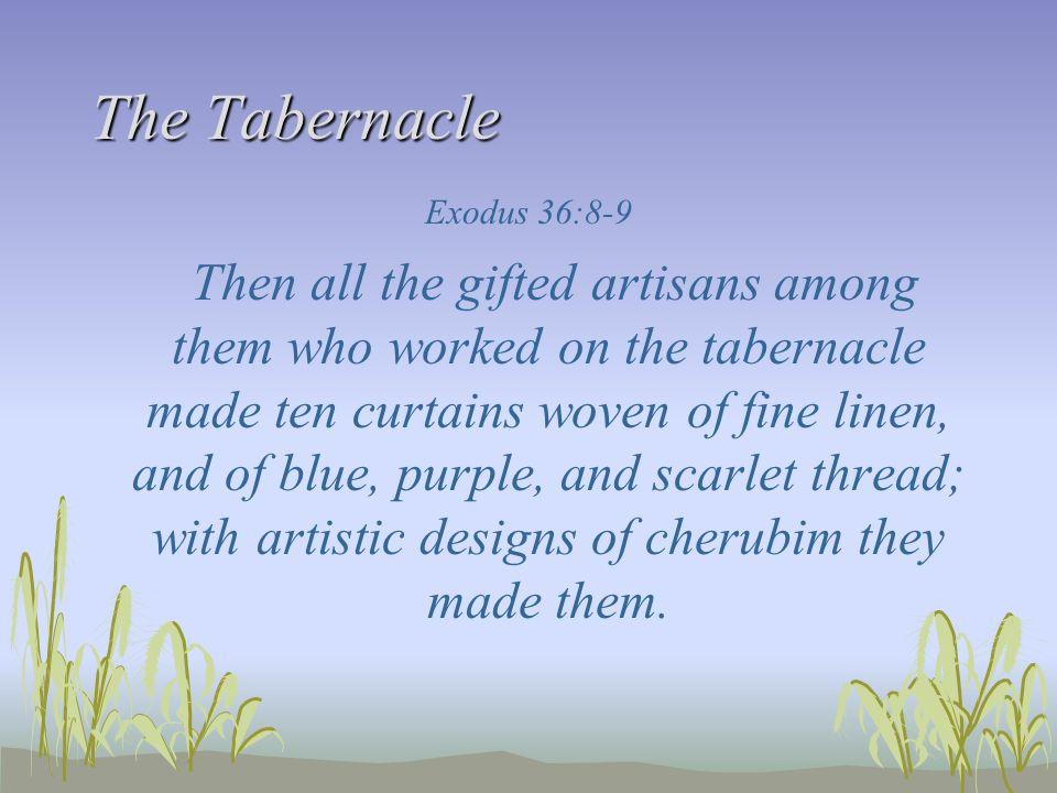 The Tabernacle Exodus 36:8-9.