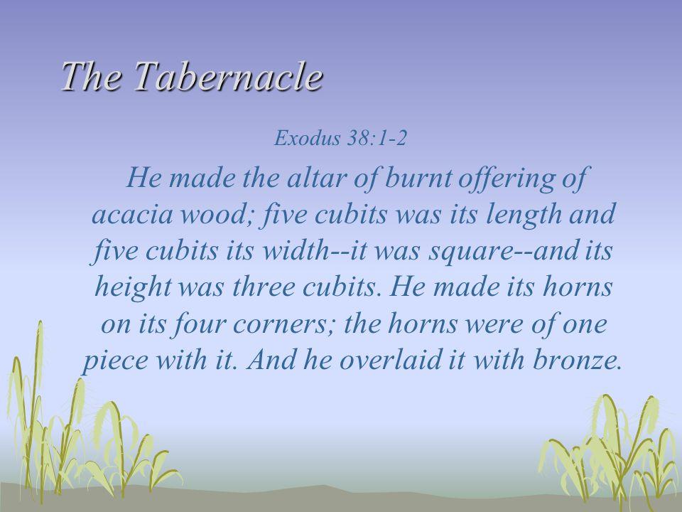 The Tabernacle Exodus 38:1-2.