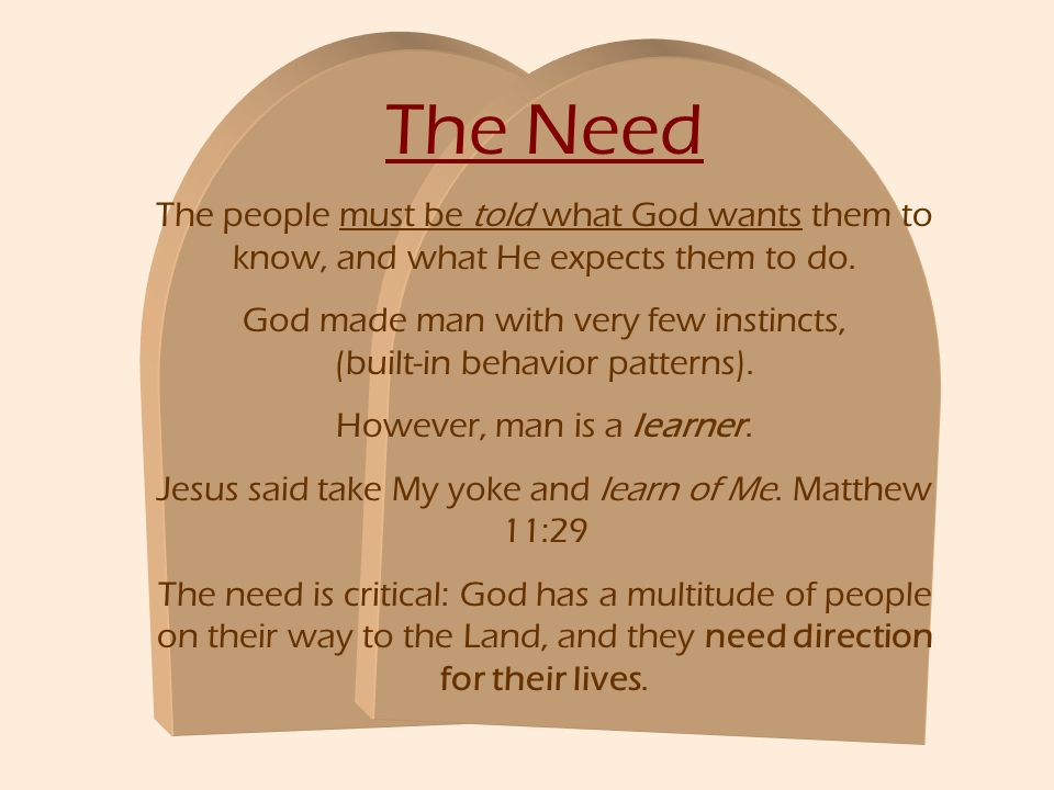 The Need The people must be told what God wants them to know, and what He expects them to do.