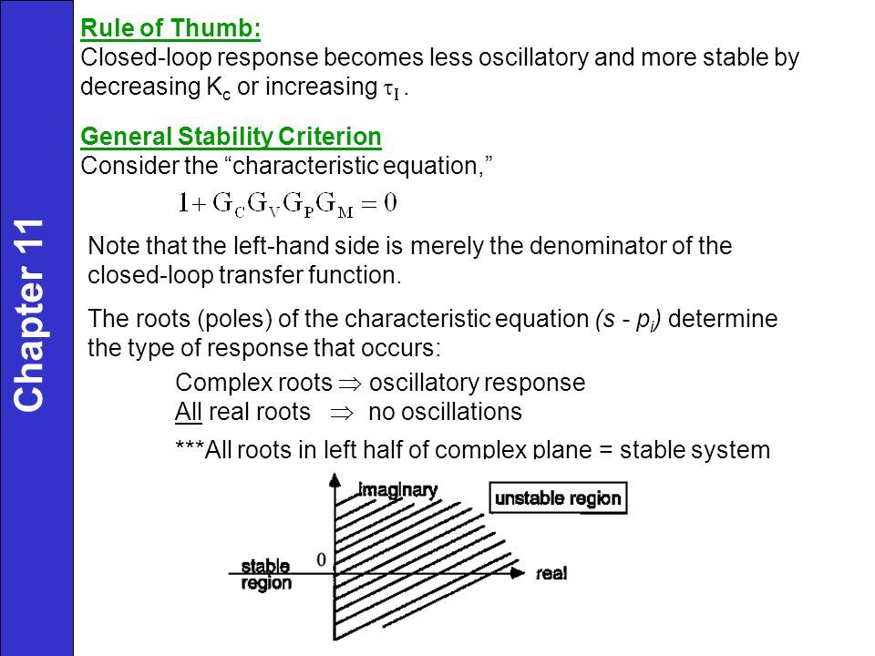 Rule of Thumb: Closed-loop response becomes less oscillatory and more stable by. decreasing Kc or increasing tI .