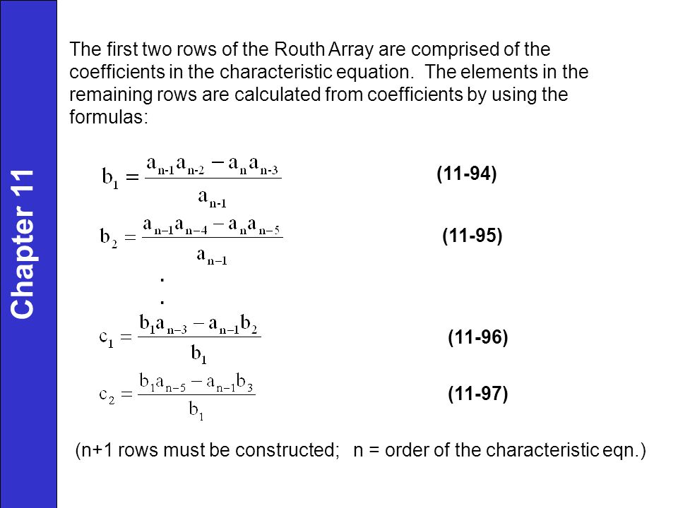 Chapter 11 The first two rows of the Routh Array are comprised of the