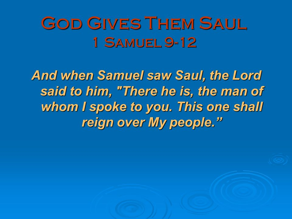 God Gives Them Saul 1 Samuel 9-12