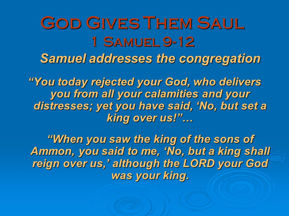 God Gives Them Saul 1 Samuel 9-12 Samuel addresses the congregation