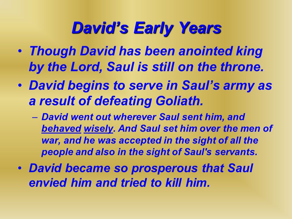 David's Early Years Though David has been anointed king by the Lord, Saul is still on the throne.