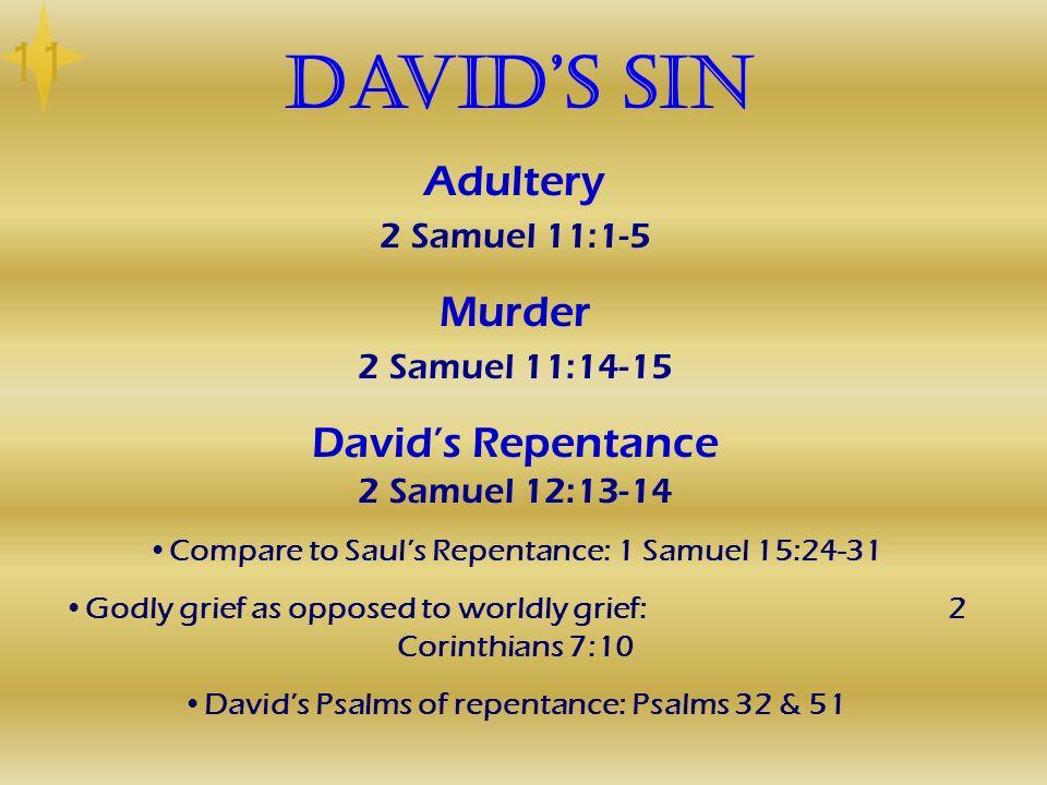 David's Sin 11 Adultery 2 Samuel 11:1-5 Murder 2 Samuel 11:14-15