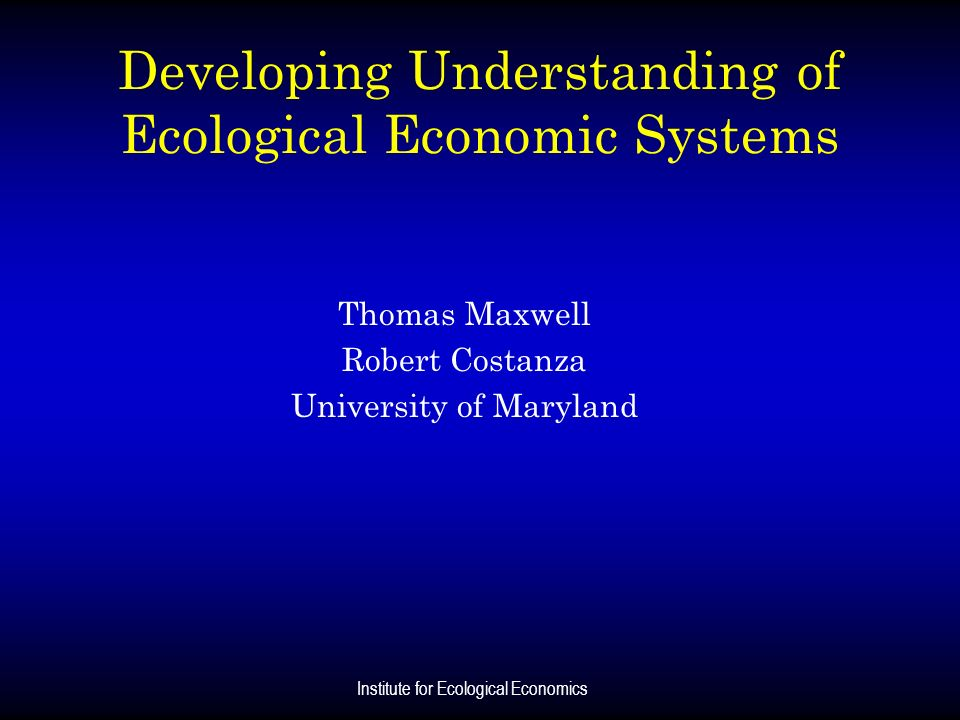 Developing Understanding of Ecological Economic Systems