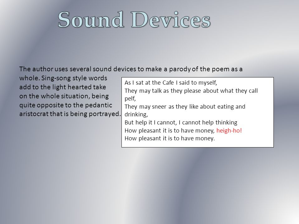 Sound Devices The author uses several sound devices to make a parody of the poem as a whole. Sing-song style words.