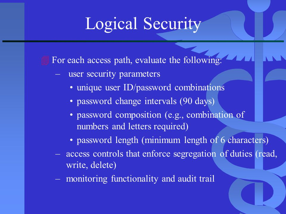 Logical Security For each access path, evaluate the following: