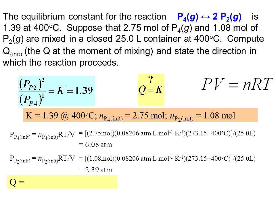 K = 1.39 @ 400oC; nP4(init) = 2.75 mol; nP2(init) = 1.08 mol