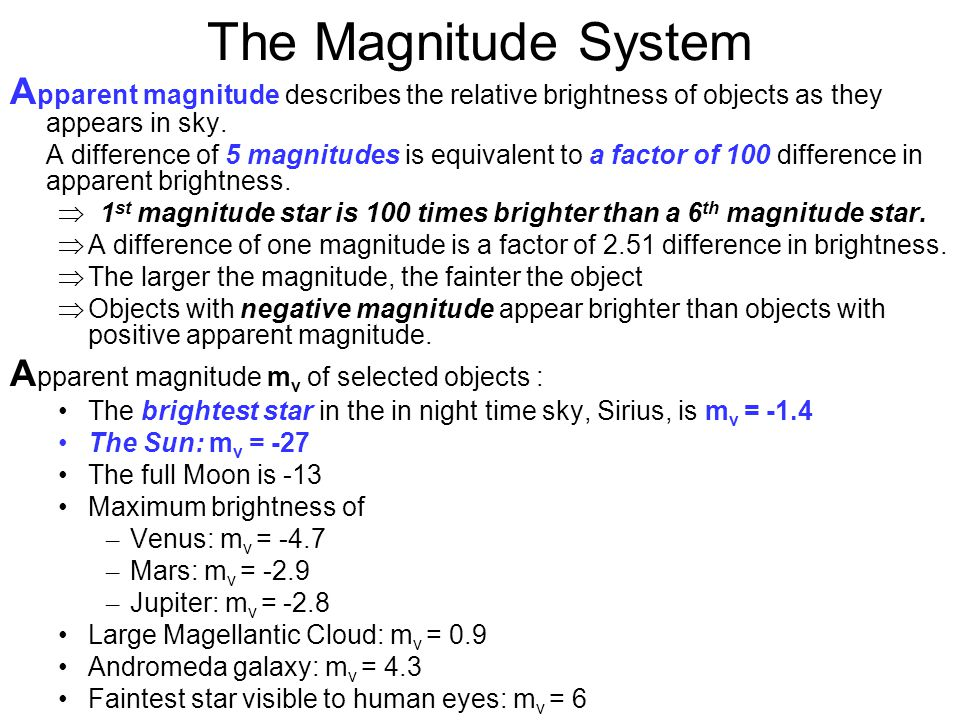 The Magnitude System Apparent magnitude describes the relative brightness of objects as they appears in sky.