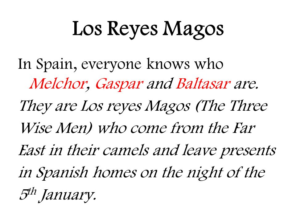 Los Reyes Magos In Spain, everyone knows who Melchor, Gaspar and Baltasar are. They are Los reyes Magos (The Three.