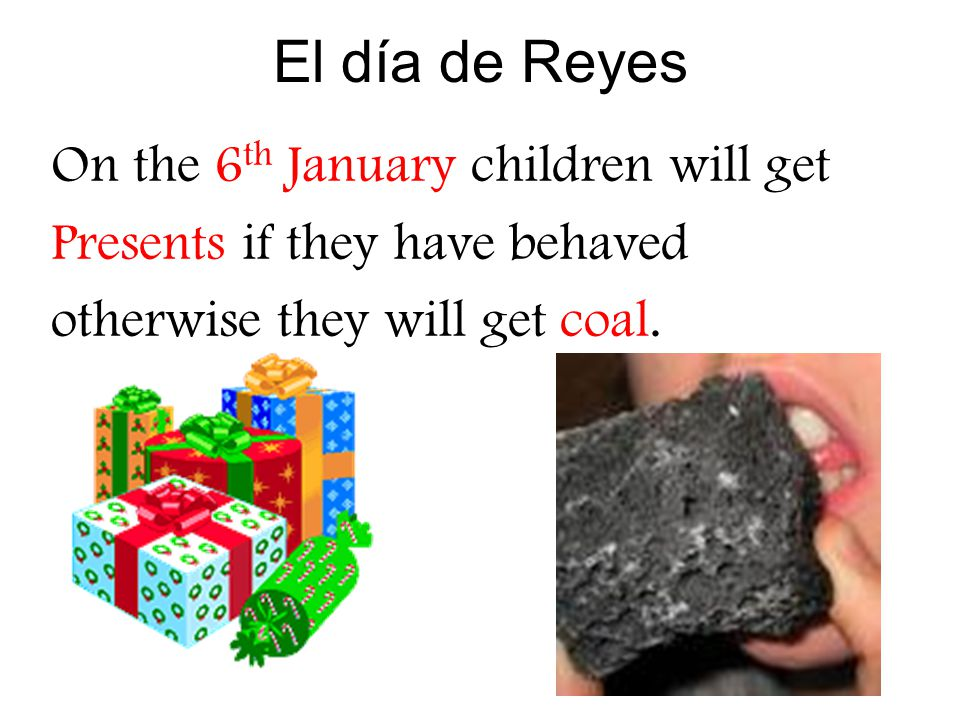 El día de Reyes On the 6th January children will get
