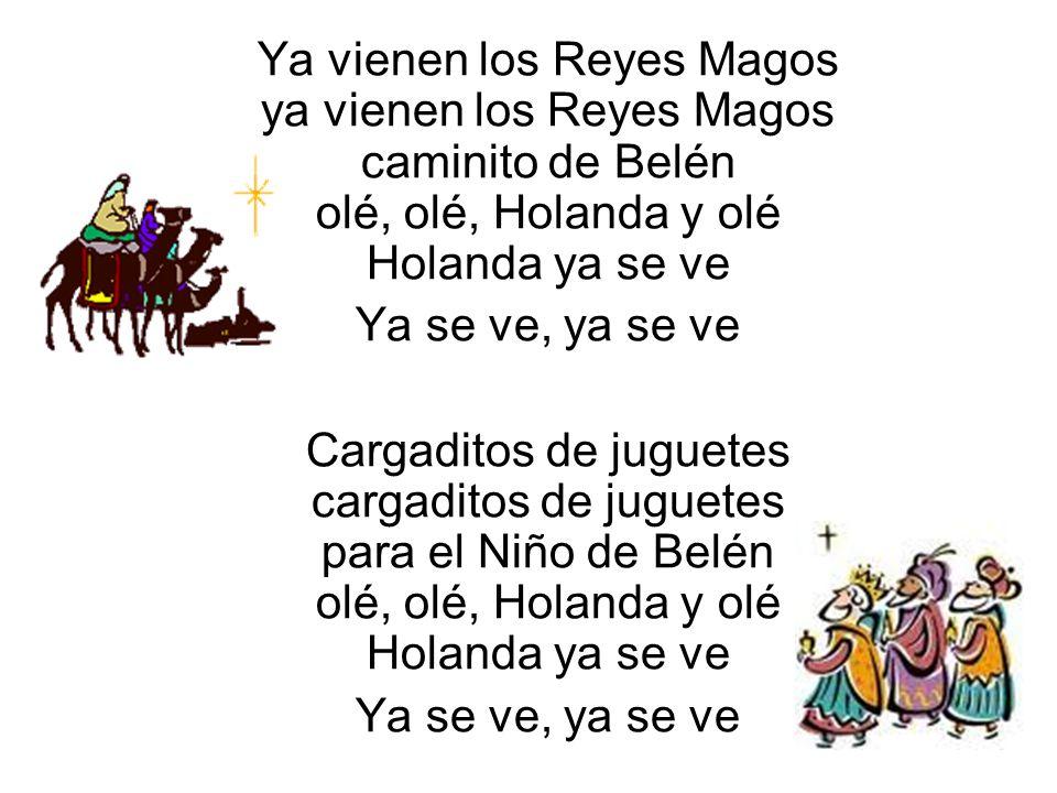 Ya vienen los Reyes Magos ya vienen los Reyes Magos caminito de Belén olé, olé, Holanda y olé Holanda ya se ve