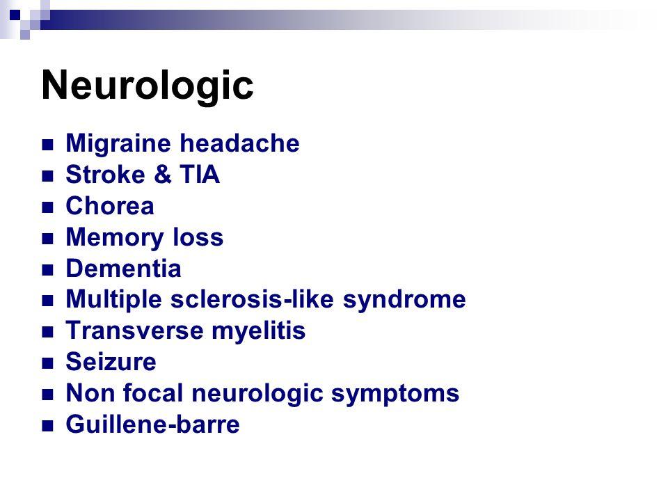 Neurologic Migraine headache Stroke & TIA Chorea Memory loss Dementia