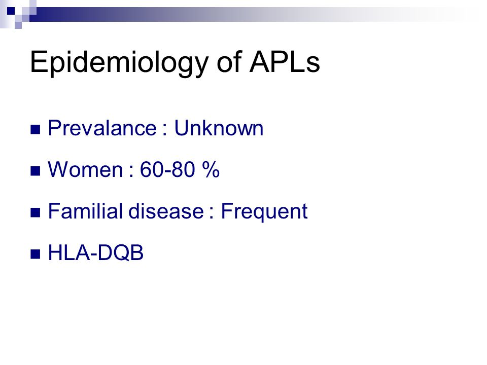 Epidemiology of APLs Prevalance : Unknown Women : 60-80 %