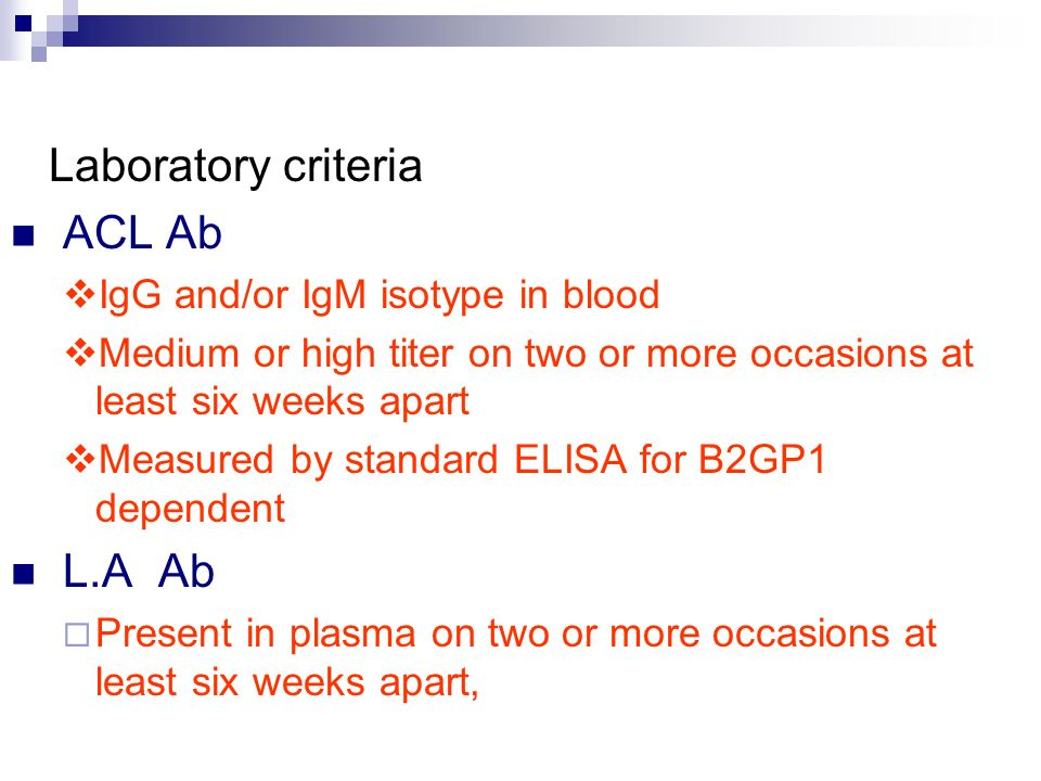 Laboratory criteria ACL Ab L.A Ab IgG and/or IgM isotype in blood