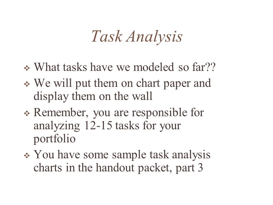 Task Analysis What tasks have we modeled so far