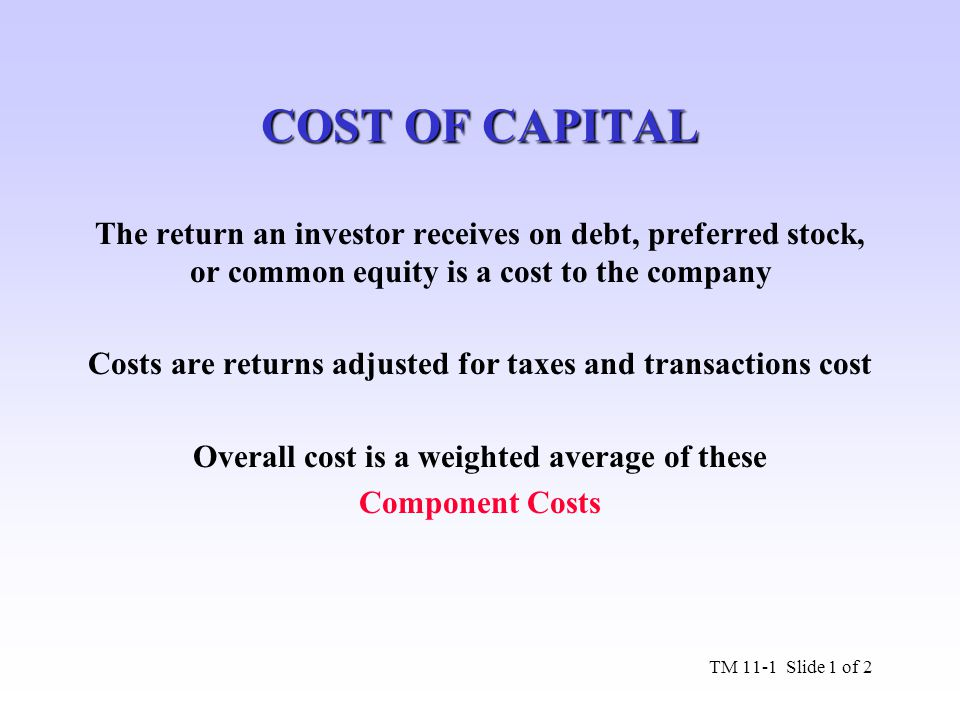 COST OF CAPITAL The return an investor receives on debt, preferred stock, or common equity is a cost to the company.