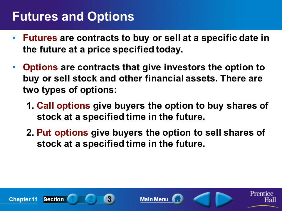 Futures and Options Futures are contracts to buy or sell at a specific date in the future at a price specified today.