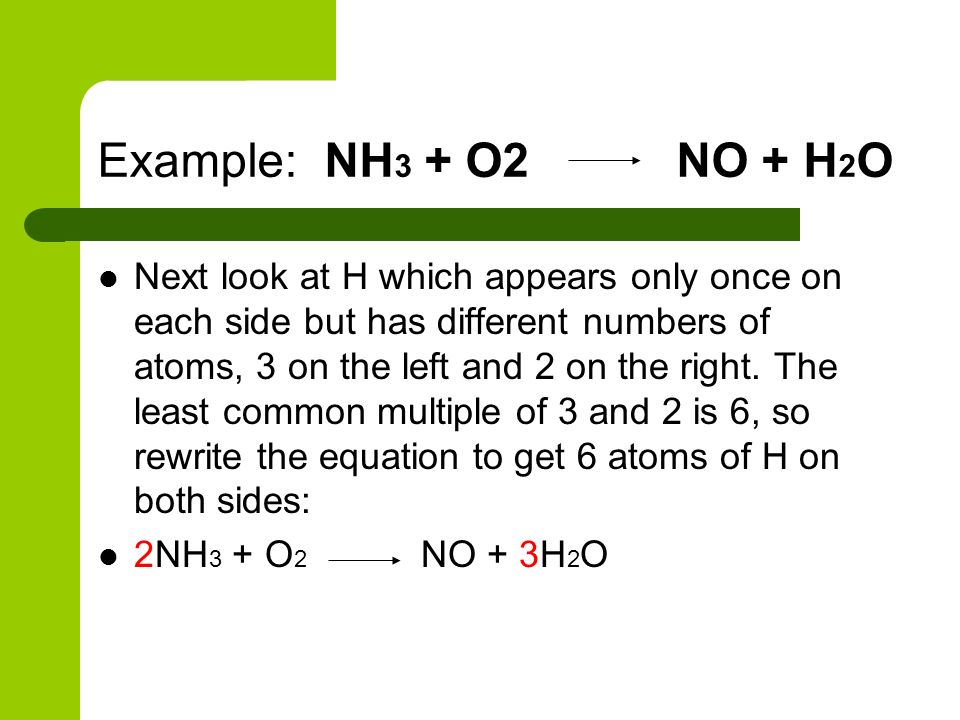Example: NH3 + O2 NO + H2O