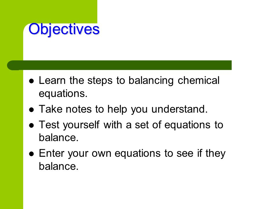 Objectives Learn the steps to balancing chemical equations.