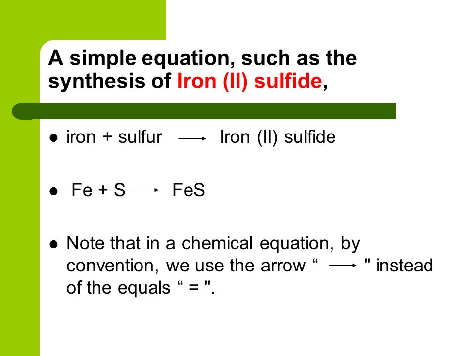 A simple equation, such as the synthesis of Iron (II) sulfide,