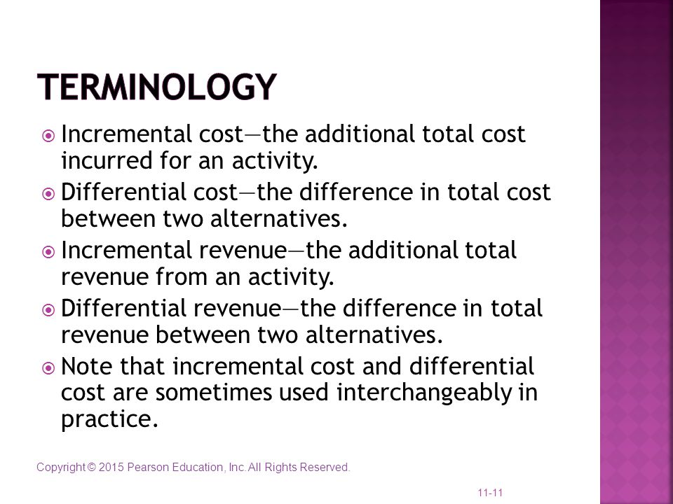 Terminology Incremental cost—the additional total cost incurred for an activity.