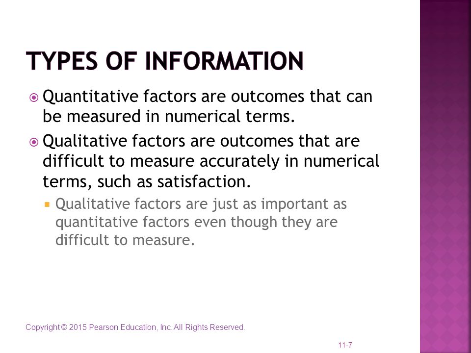 Types of Information Quantitative factors are outcomes that can be measured in numerical terms.