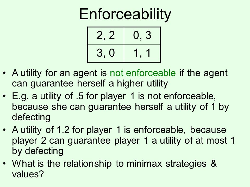 Enforceability 2, 2. 0, 3. 3, 0. 1, 1. A utility for an agent is not enforceable if the agent can guarantee herself a higher utility.
