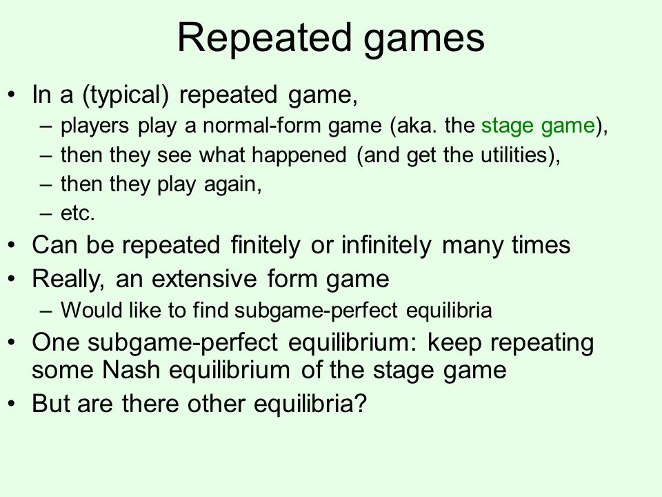 Repeated games In a (typical) repeated game,