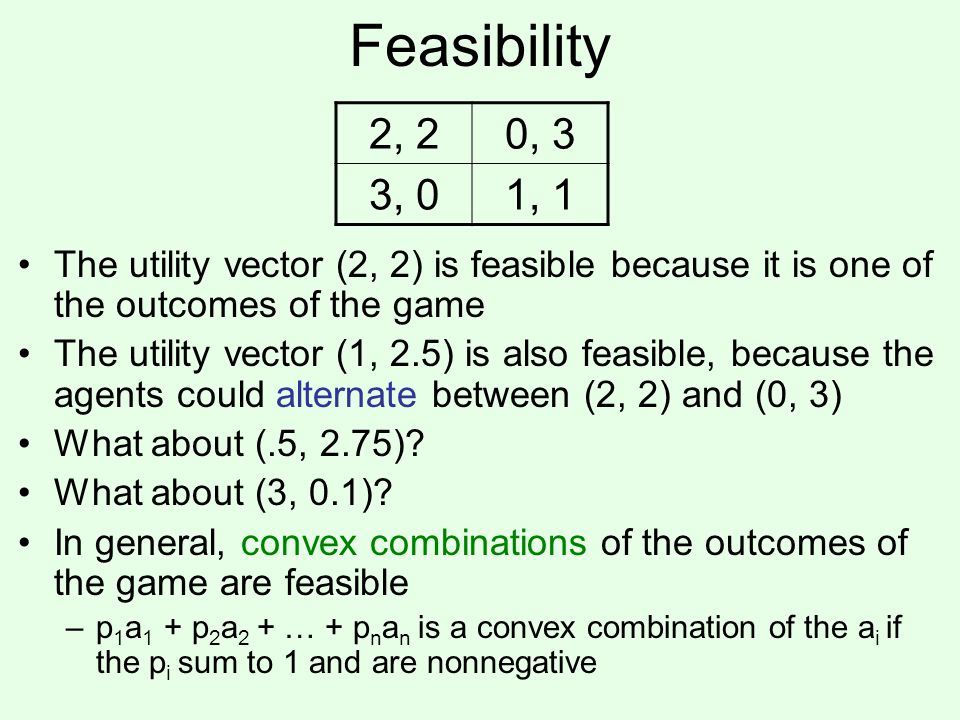 Feasibility 2, 2. 0, 3. 3, 0. 1, 1. The utility vector (2, 2) is feasible because it is one of the outcomes of the game.