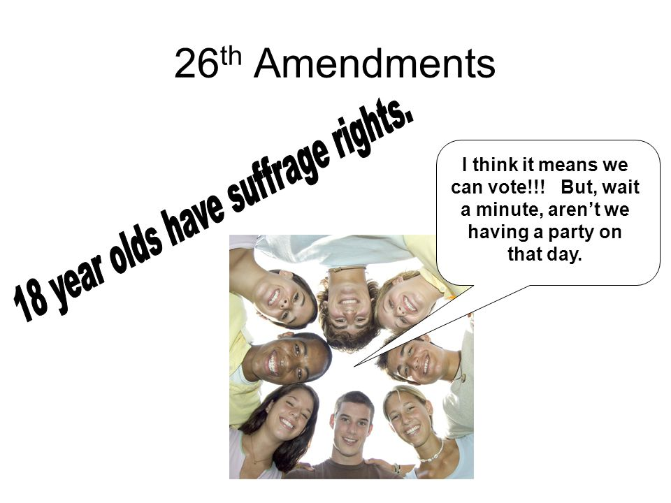 18 year olds have suffrage rights.