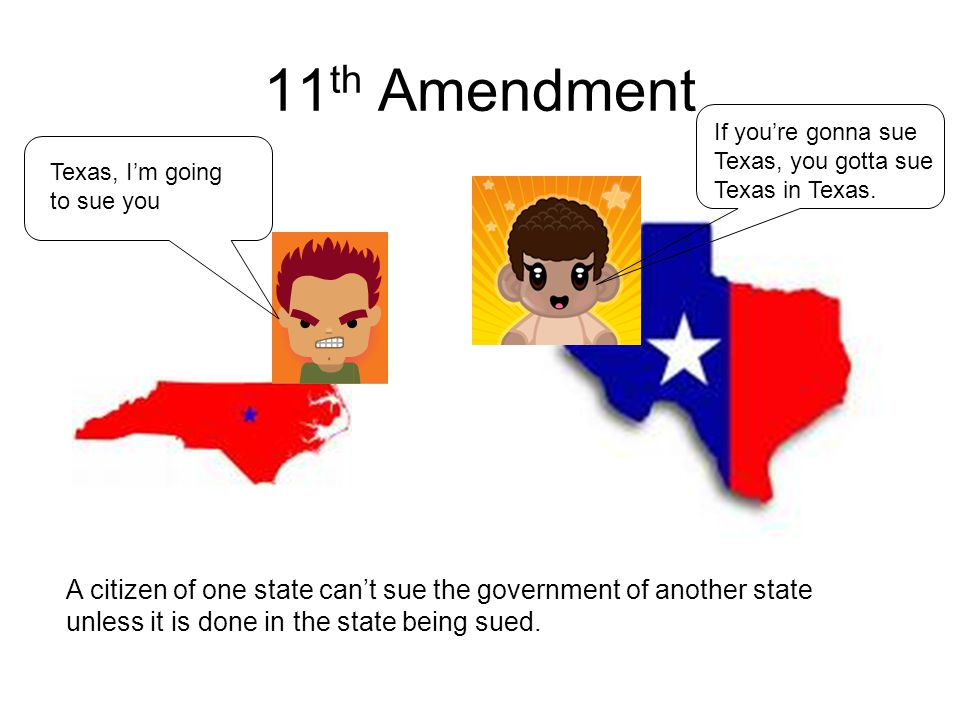 11th Amendment If you're gonna sue Texas, you gotta sue Texas in Texas. Texas, I'm going to sue you.