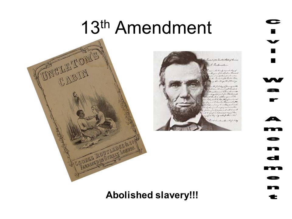 13th Amendment Civil War Amendment Abolished slavery!!!