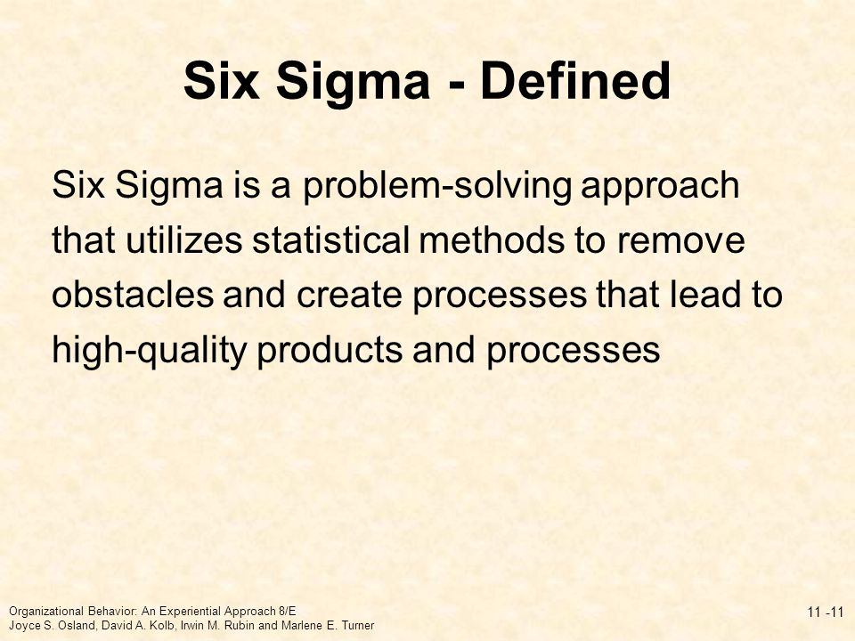 Six Sigma - Defined Six Sigma is a problem-solving approach