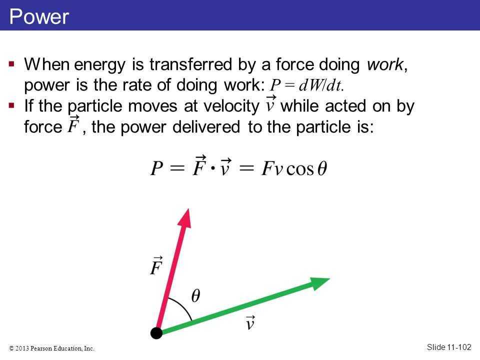 Power When energy is transferred by a force doing work, power is the rate of doing work: P = dW/dt.
