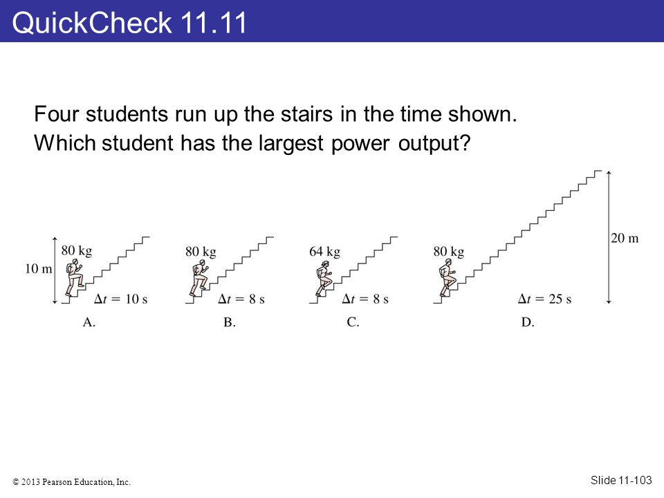 QuickCheck 11.11 Four students run up the stairs in the time shown. Which student has the largest power output