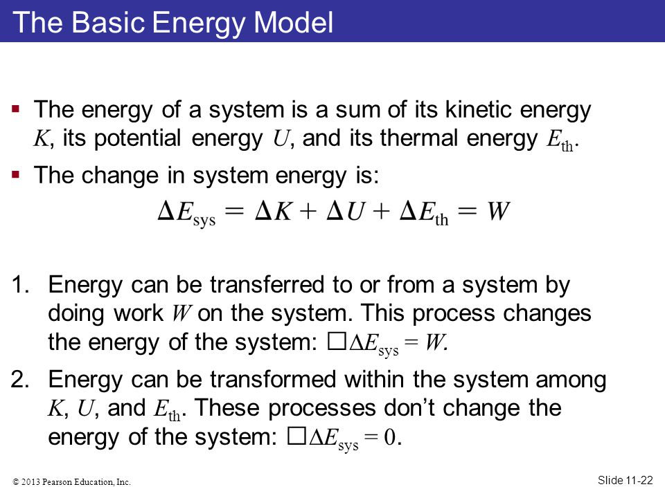 The Basic Energy Model The energy of a system is a sum of its kinetic energy K, its potential energy U, and its thermal energy Eth.