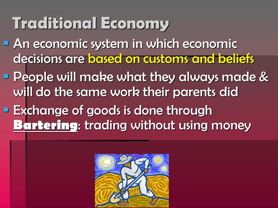 Traditional Economy An economic system in which economic decisions are based on customs and beliefs.
