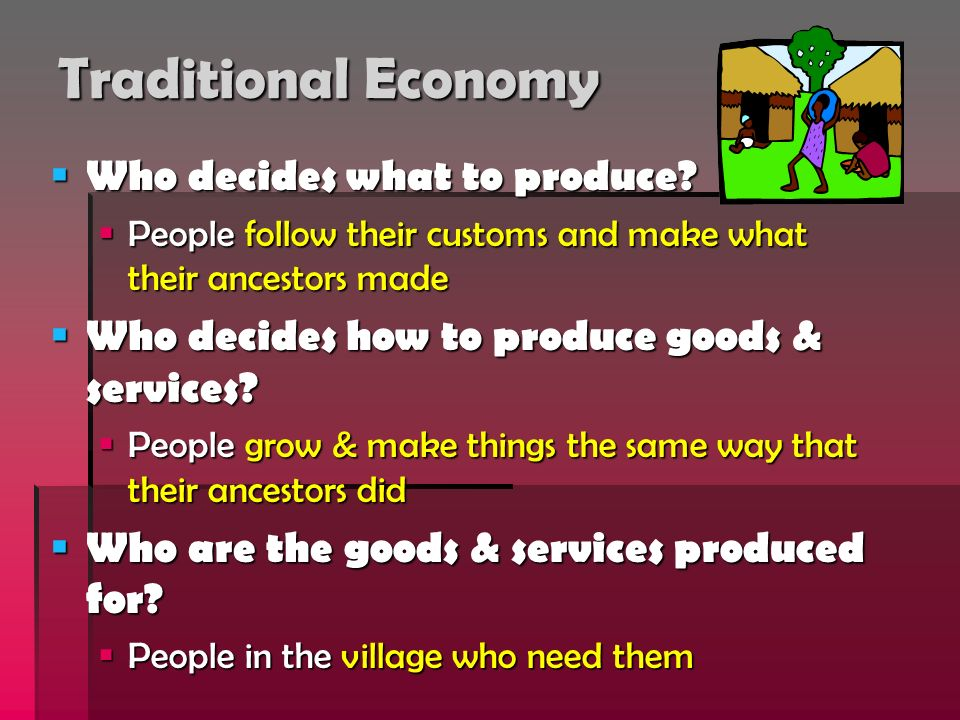 Traditional Economy Who decides what to produce