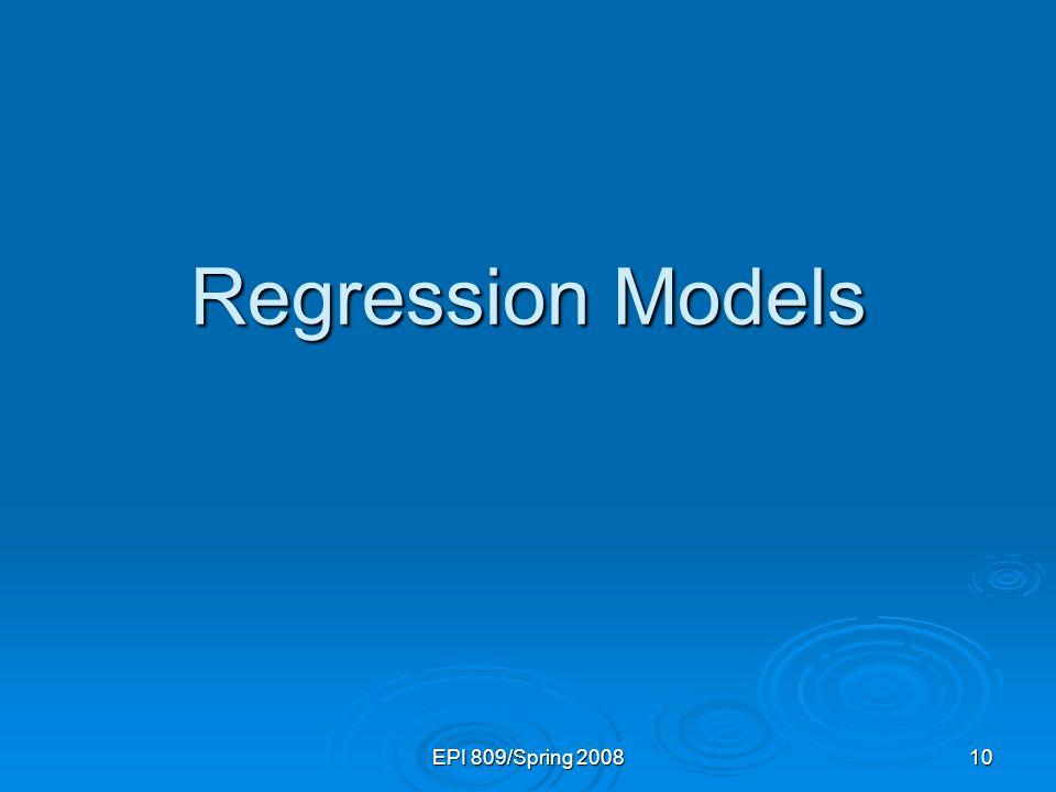 Regression Models EPI 809/Spring 2008 13