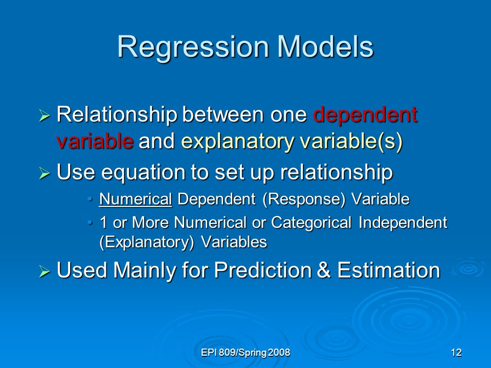 Regression Models Relationship between one dependent variable and explanatory variable(s) Use equation to set up relationship.