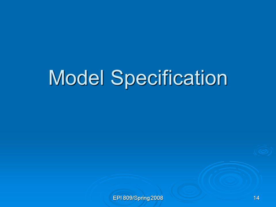 Model Specification EPI 809/Spring 2008 13