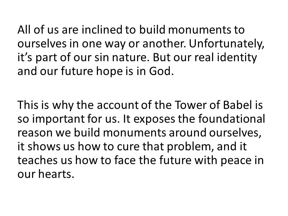 All of us are inclined to build monuments to ourselves in one way or another. Unfortunately, it's part of our sin nature. But our real identity and our future hope is in God.