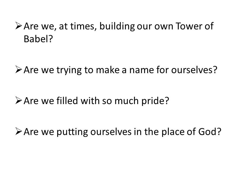 Are we, at times, building our own Tower of Babel