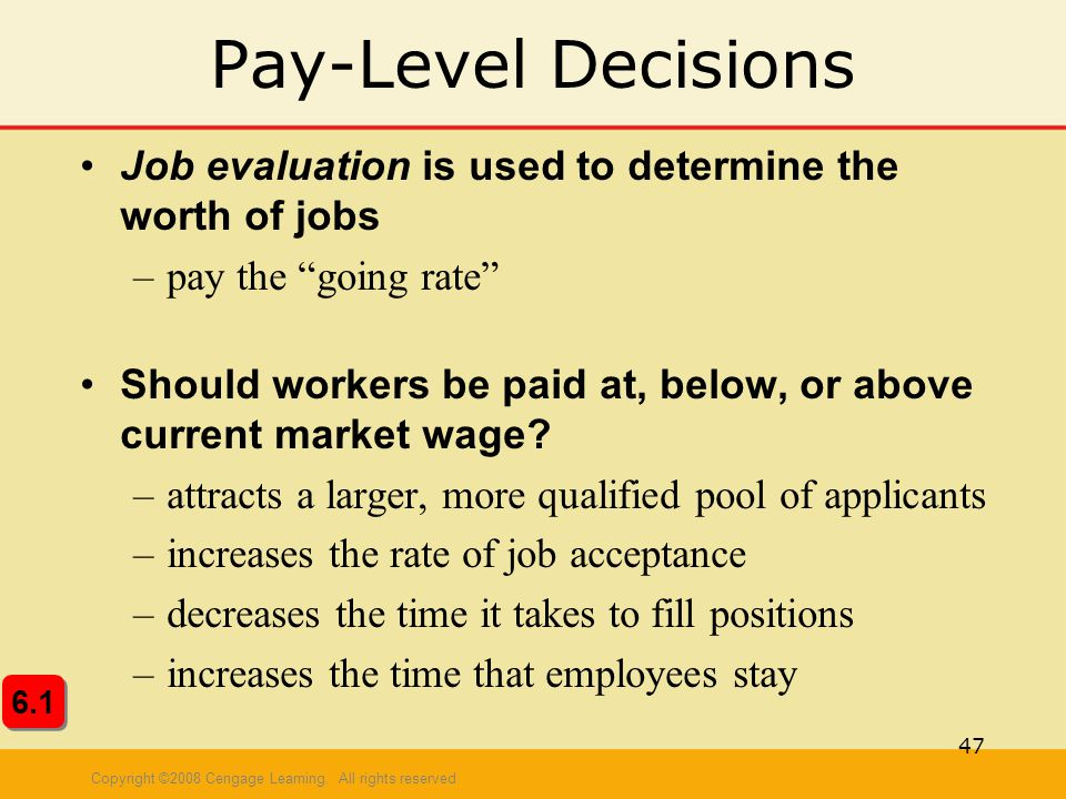 Pay-Level Decisions Job evaluation is used to determine the worth of jobs. pay the going rate