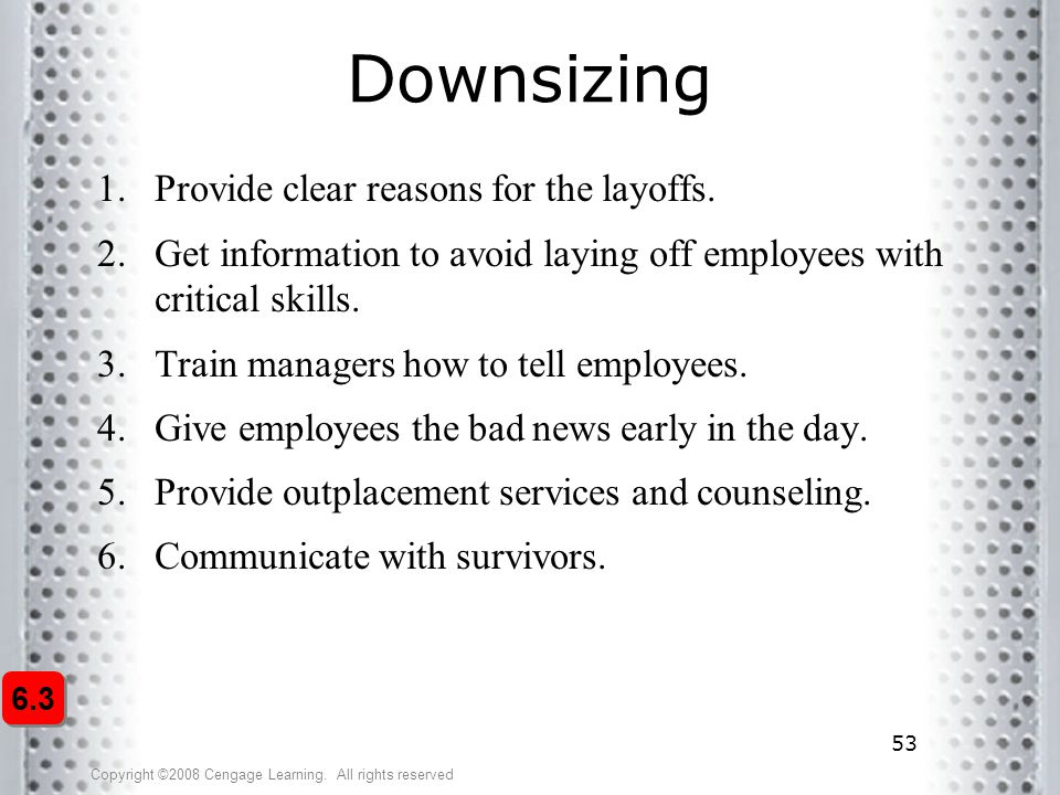 Downsizing Provide clear reasons for the layoffs.