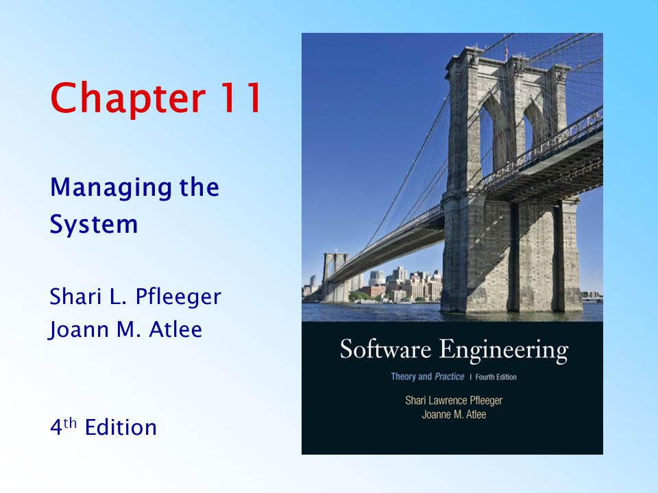 Chapter 11 Managing the System Shari L. Pfleeger Joann M. Atlee