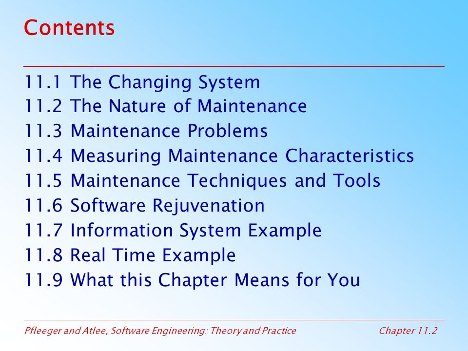 Contents 11.1 The Changing System 11.2 The Nature of Maintenance